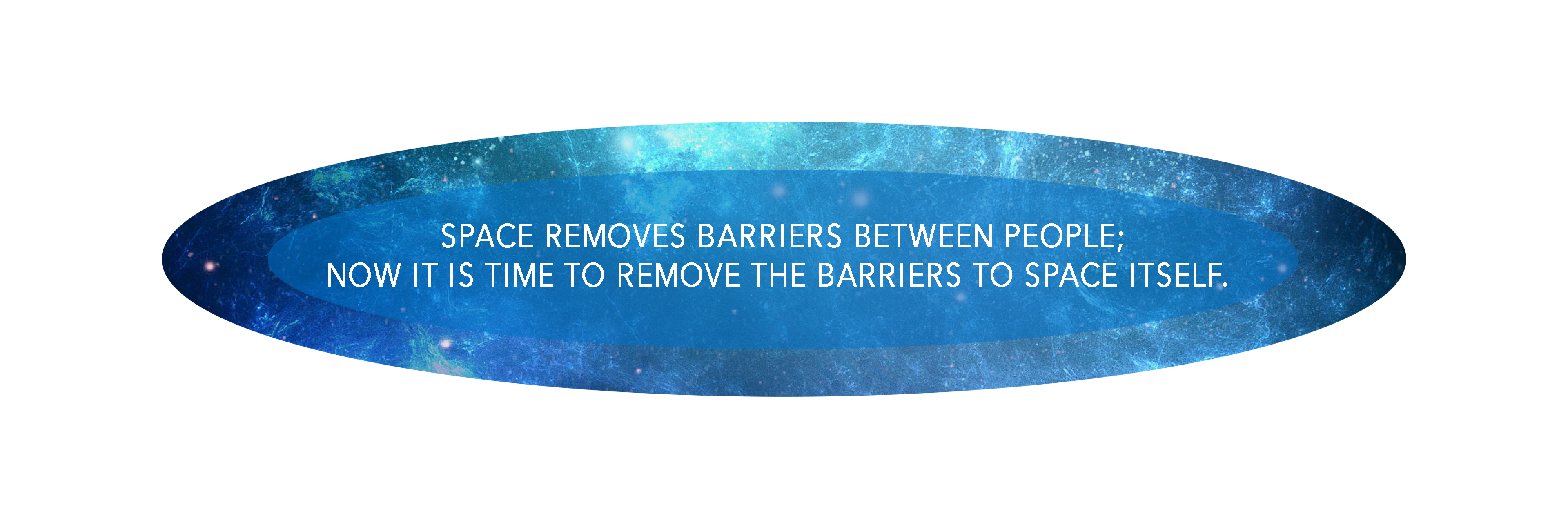 Space Removes Barriers between people. Now it time to remove the barriers from space.